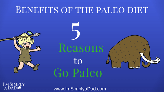 Benefits of the paleo diet: 5 Reasons to Go Paleo