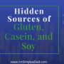 Hidden Sources of Gluten, Casein, and Soy and Label Reading Tips